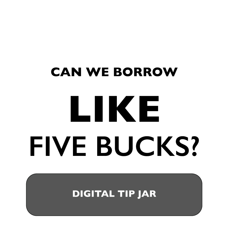 """can-we-borrow-like-five-bucks-digital-tip-jar.jpg"""
